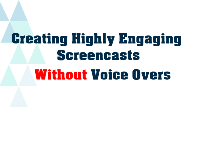 A highly engaging screencast doesn't have to contain voice overs!