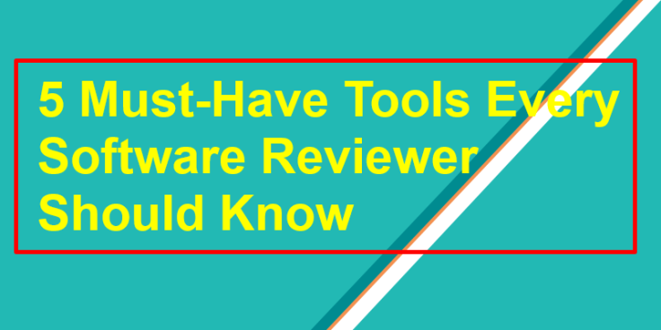 Top 5 must have tools for Software Reviewer
